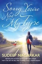 Sorry, You're not my Type ebook by Sudeep Nagarkar