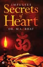 Secrets of Heart - Impulses ebook by Dr. M. L. Bhat
