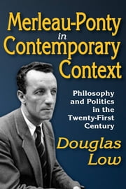 Merleau-Ponty in Contemporary Context - Philosophy and Politics in the Twenty-First Century ebook by Douglas Low