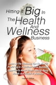 Hitting It Big In The Health And Wellness Business