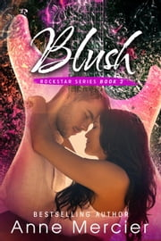 Blush - Rockstar, #2 ebook by Anne Mercier