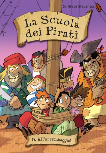 All'arrembaggio. La scuola dei pirati. Vol. 5 ebook by Sir Steve Stevenson