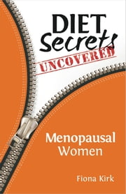 Diet Secrets Uncovered: Menopausal Women - Secrets to Successful Fat Loss ebook by Fiona Kirk
