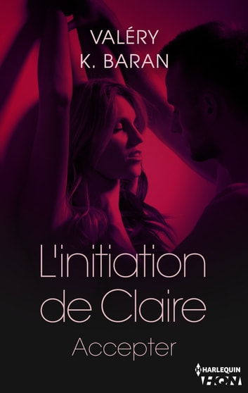 L'initiation de Claire - Accepter (tome 4) eBook by Valéry K. Baran