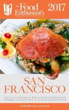 San Francisco - 2017 - The Food Enthusiast's Complete Restaurant Guide ebook by Andrew Delaplaine