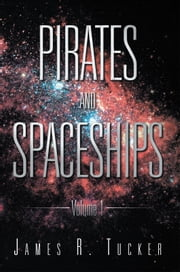 Pirates and Spaceships - Volume 1 ebook by James R. Tucker