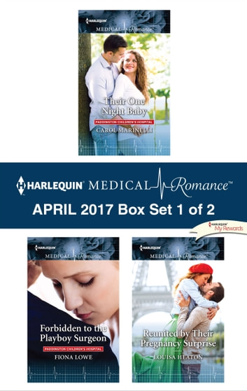Harlequin Medical Romance April 2017 - Box Set 1 of 2 - Their One Night Baby\Forbidden to the Playboy Surgeon\Reunited by Their Pregnancy Surprise ebook by Carol Marinelli,Fiona Lowe,Louisa Heaton