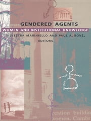 Gendered Agents - Women and Institutional Knowledge ebook by Paul A. Bové,Silvestra Bové