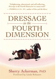 Dressage in the Fourth Dimension ebook by Sherry Ackerman