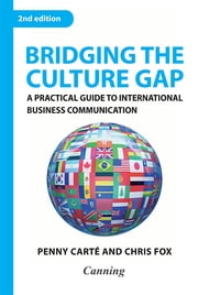Bridging the Culture Gap - A Practical Guide to International Business Communication ebook by Canning,Penny Carté,Chris Fox