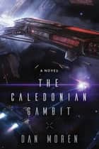 The Caledonian Gambit - A Novel eBook by Dan Moren
