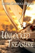 Unlocked Treasure ebook by Linda  Carroll-Bradd