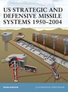 US Strategic and Defensive Missile Systems 1950?2004 ebook by Mark Berhow,Chris Taylor