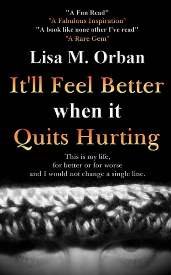 It'll Feel Better when it Quits Hurting ebook by Lisa Orban