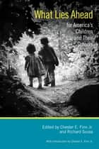 What Lies Ahead for America's Children and Their Schools ebook by Chester E. Finn, Jr., Richard Sousa