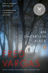 An Uncertain Place - A Commissaire Adamsberg Mystery ebook by Fred Vargas