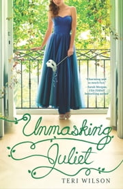 Unmasking Juliet ebook by Teri Wilson