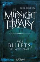 Vos billets, s'il vous plaît - Mini Midnight Library ebook by Nick Shadow, Alice Marchand