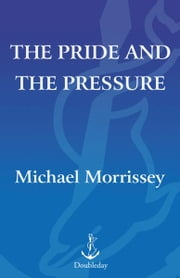The Pride and the Pressure - A Season Inside the New York Yankee Fishbowl ebook by Michael Morrissey