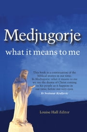 Medjugorje: What it Means to Me ebook by Louise  Hall,Daniel  O'Donnell,Liam Lawton