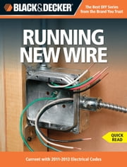 Black & Decker Running New Wire - Current with 2011-2013 Electrical Codes ebook by Editors of CPi