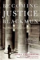 Becoming Justice Blackmun ebook by Linda Greenhouse