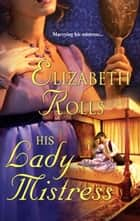 His Lady Mistress (Mills & Boon Historical) ebook by Elizabeth Rolls