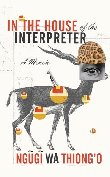 In the House of the Interpreter - A Memoir ebook by Ngugi wa Thiong'o