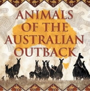 Animals of the Australian Outback - Animal Encyclopedia for Kids - Wildlife ebook by Baby Professor
