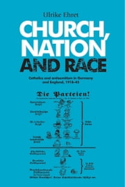 Church, Nation and Race - Catholics and Antisemitism in Germany and England, 1918-45 ebook by Ulrike Ehret