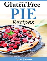 EVERYDAY GLUTEN-FREE PIE RECIPES ebook by Diane Summers