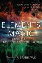 Elements of Magic - Reclaiming Earth, Air, Fire, Water & Spirit ebook by Jane Meredith, Gede Parma, Starhawk