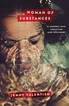 Woman of Substances - A Journey into Addiction and Treatment ebook by Jenny Valentish