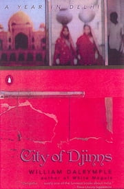 City of Djinns - A Year in Delhi ebook by William Dalrymple