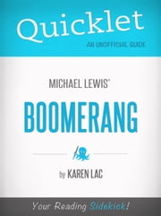 Quicklet on Michael Lewis' Boomerang (CliffNotes-like Book Summary): Chapter-By-Chapter Commentary & Summary ebook by Karen Lac