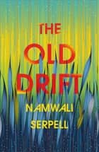 The Old Drift ebook by Namwali Serpell