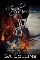 Angels of Mercy: Diary of a Quarterback - Part II: Prince of Mistakes ebook by SA Collins