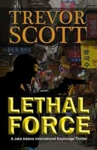 Lethal Force ebook by Trevor Scott