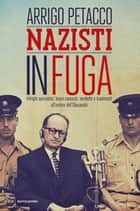 Nazisti in fuga - Intrighi spionistici, tesori nascosti, vendette e tradimenti all'ombra dell'Olocausto ebook by Arrigo Petacco