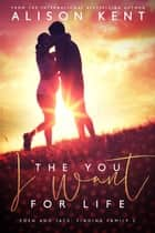 The You I Want For Life - Finding Family, #2 ebook by Alison Kent