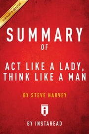 Summary of Act Like a Lady, Think Like a Man - by Steve Harvey | Includes Analysis ebook by Instaread Summaries