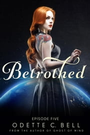 Betrothed Episode Five - Betrothed, #5 ebook by Odette C. Bell