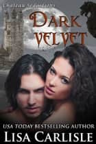 Dark Velvet ebook by Lisa Carlisle