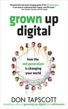 Grown Up Digital: How the Net Generation is Changing Your World ebook by Don Tapscott
