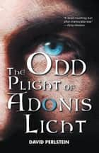 The Odd Plight of Adonis Licht ebook by David Perlstein
