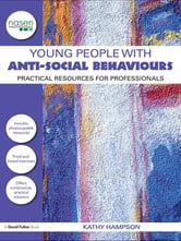 Young People with Anti-Social Behaviours - Practical Resources for Professionals ebook by Kathy Hampson