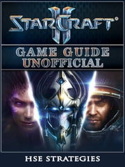 StarCraft 2 Game Guide Unofficial ebook by HSE Games