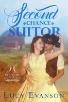 Second Chance Suitor - A Mail Order Bride Romance ebook by Lucy Evanson