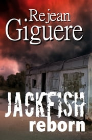 Jackfish Reborn - A Novel ebook by Rejean Giguere