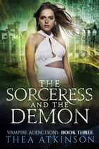 The Sorceress and the Demon 電子書 by Thea Atkinson